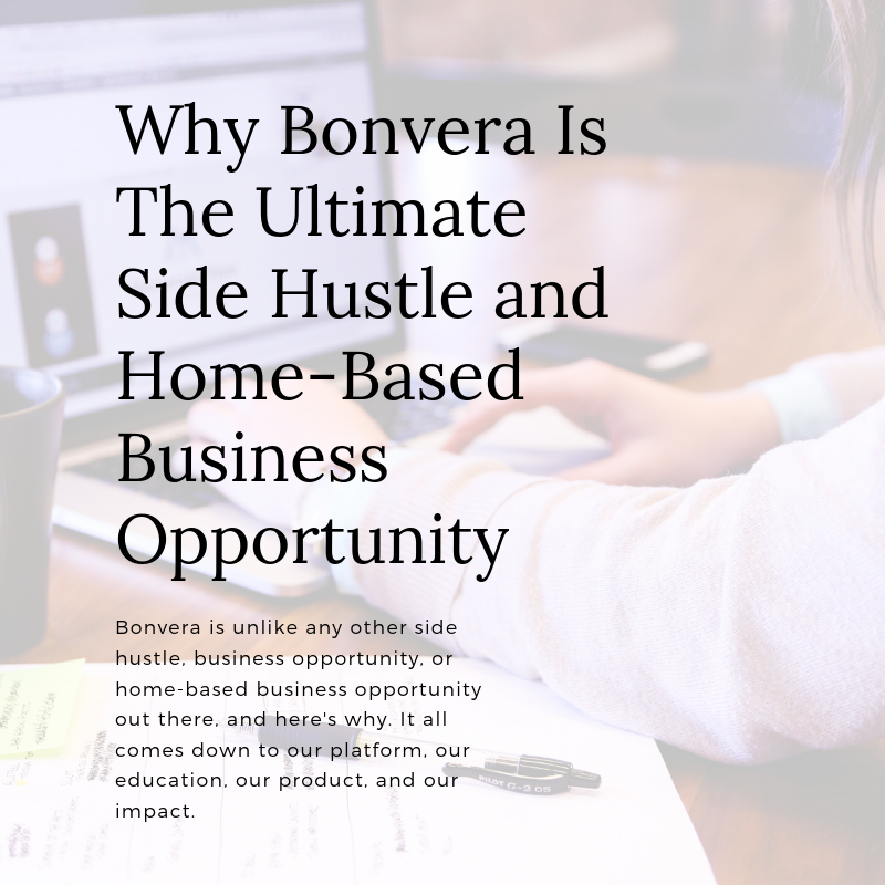Bonvera is the ultimate side hustle, business opportunity, and home-based business opportunity, and here's why.